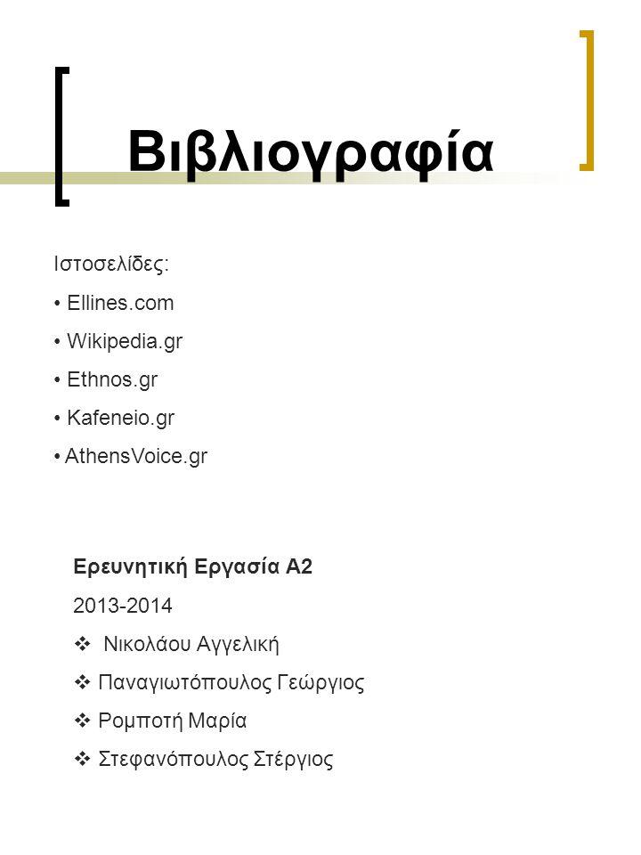 Ιστοσελίδες: Ellines.com Wikipedia.gr Ethnos.gr Kafeneio.gr AthensVoice.gr Βιβλιογραφία Ερευνητική Εργασία Α2 2013-2014  Νικολάου Αγγελική  Παναγιωτ