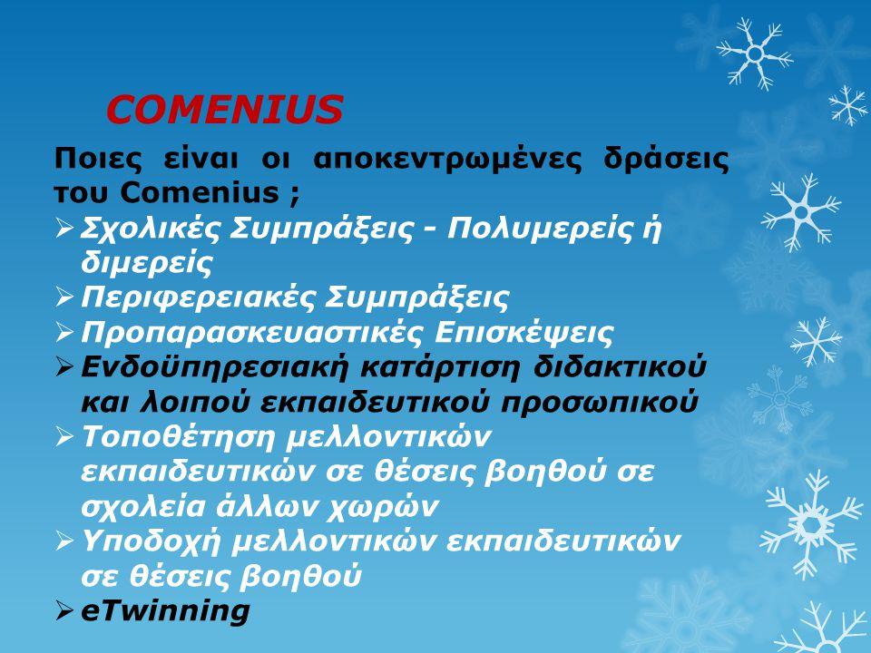 COMENIUS Ποιες είναι οι αποκεντρωμένες δράσεις του Comenius ;  Σχολικές Συμπράξεις - Πολυμερείς ή διμερείς  Περιφερειακές Συμπράξεις  Προπαρασκευασ