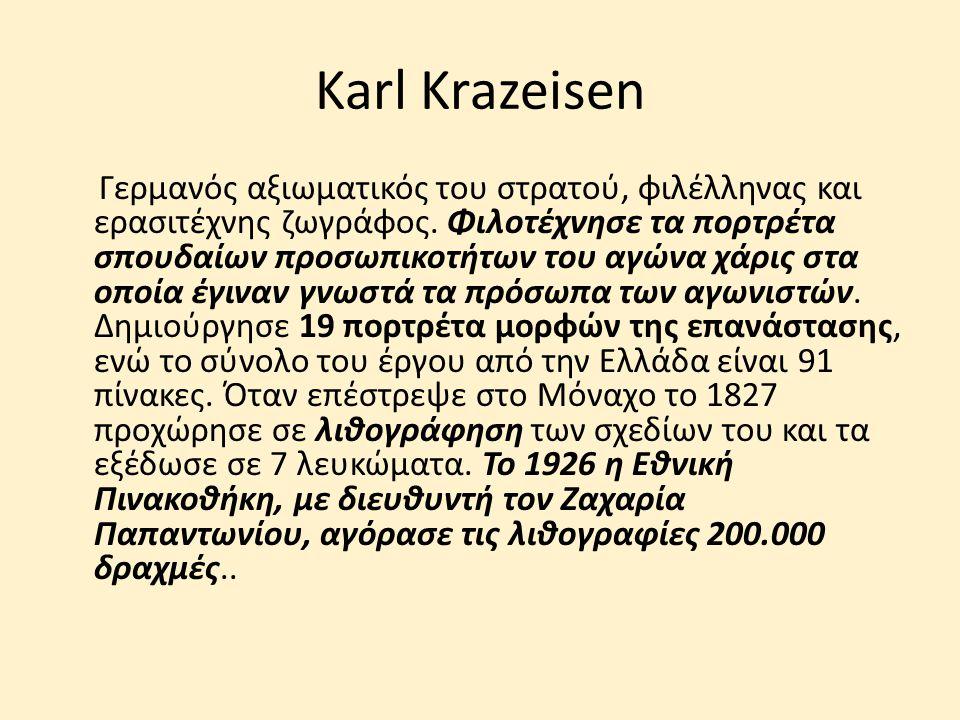 Karl Krazeisen Γερμανός αξιωματικός του στρατού, φιλέλληνας και ερασιτέχνης ζωγράφος. Φιλοτέχνησε τα πορτρέτα σπουδαίων προσωπικοτήτων του αγώνα χάρις