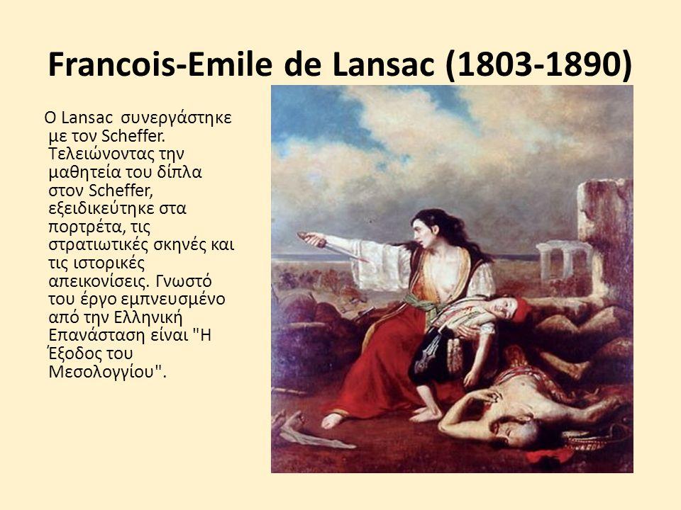Francois-Emile de Lansac (1803-1890) Ο Lansac συνεργάστηκε με τον Scheffer. Τελειώνοντας την μαθητεία του δίπλα στον Scheffer, εξειδικεύτηκε στα πορτρ