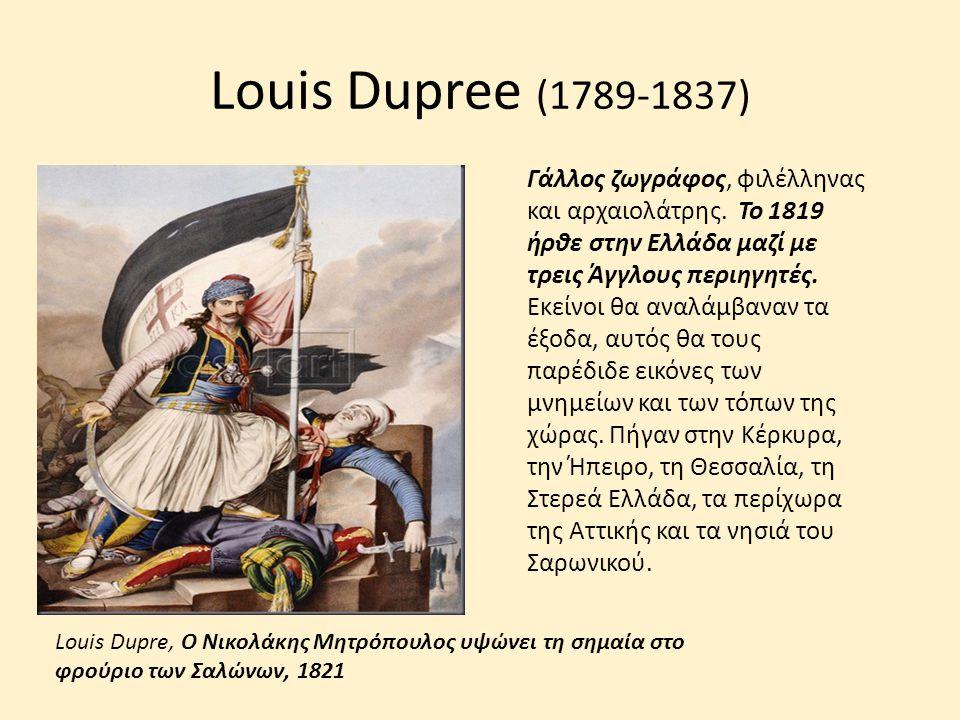 Louis Dupree (1789-1837) Γάλλος ζωγράφος, φιλέλληνας και αρχαιολάτρης. Το 1819 ήρθε στην Ελλάδα μαζί με τρεις Άγγλους περιηγητές. Εκείνοι θα αναλάμβαν