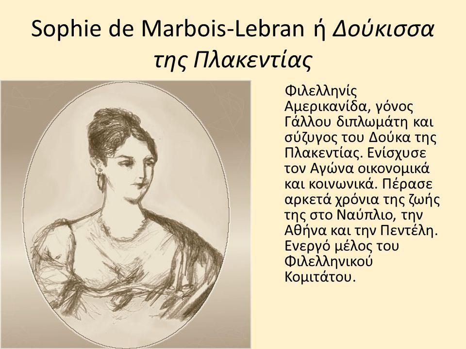 Sophie de Marbois-Lebran ή Δούκισσα της Πλακεντίας Φιλελληνίς Αμερικανίδα, γόνος Γάλλου διπλωμάτη και σύζυγος του Δούκα της Πλακεντίας. Ενίσχυσε τον Α