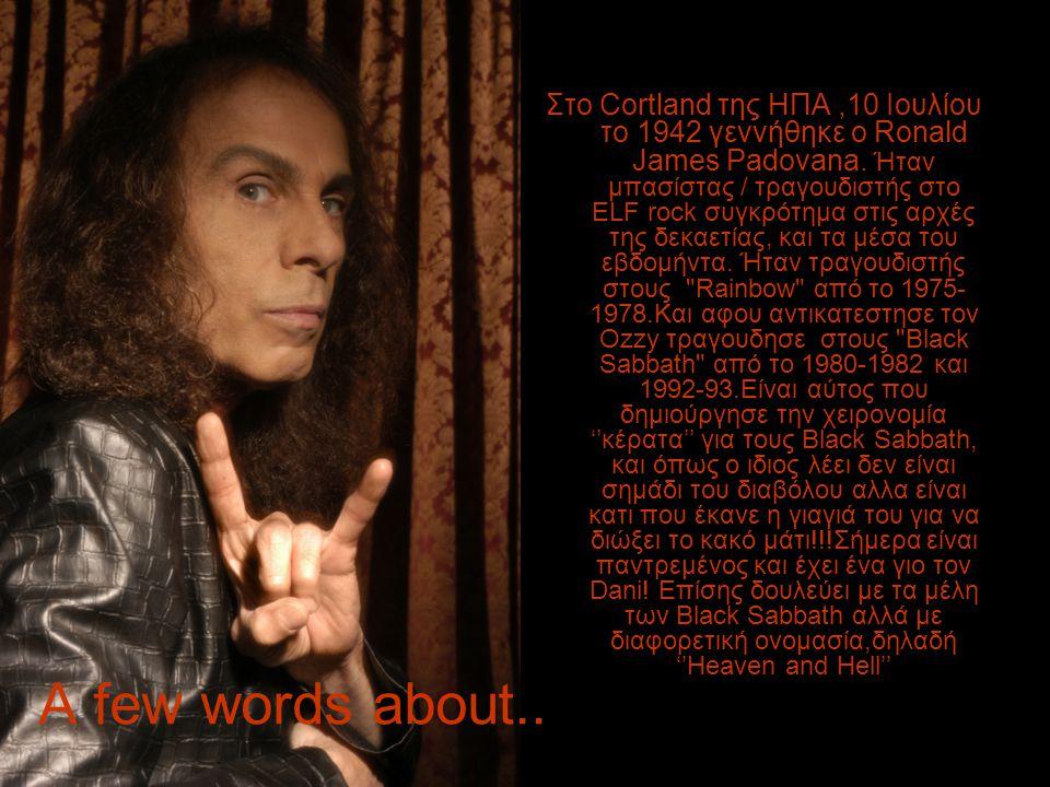 A few words about.. Στο Cοrtland της ΗΠΑ,10 Ιουλίου το 1942 γεννήθηκε ο Ronald James Padovana.