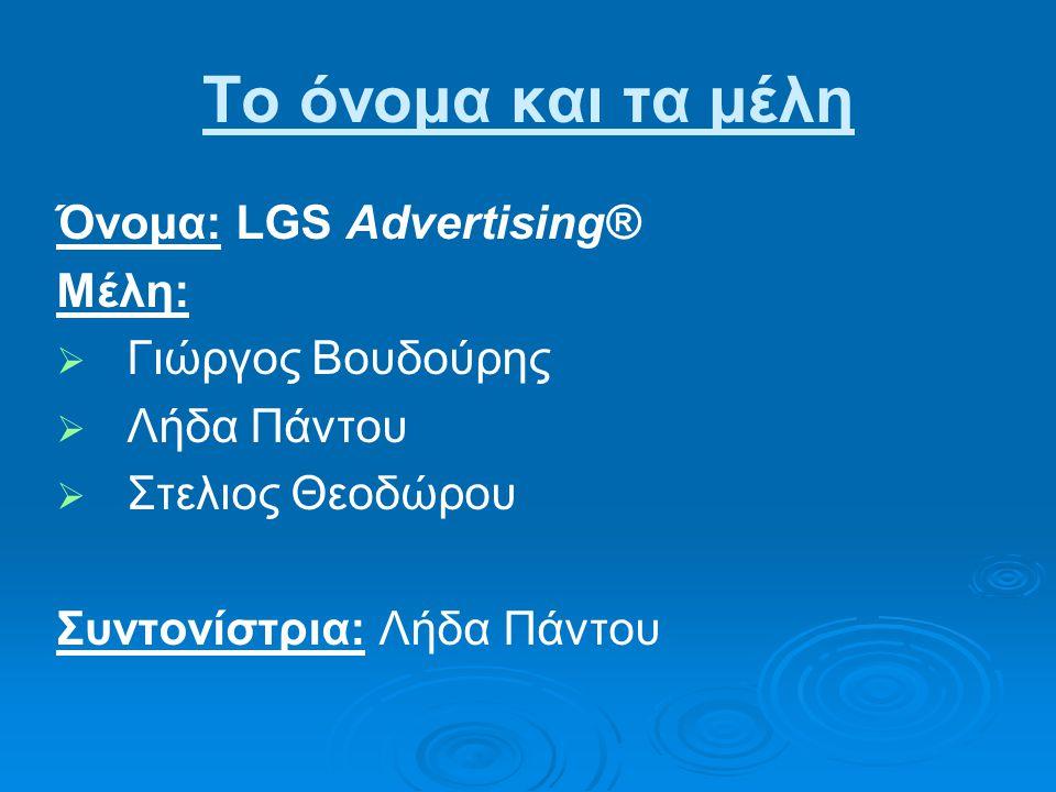 Το όνομα και τα μέλη Όνομα: LGS Advertising® Μέλη:   Γιώργος Βουδούρης   Λήδα Πάντου   Στελιος Θεοδώρου Συντονίστρια: Λήδα Πάντου