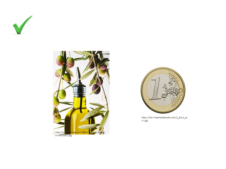 http://www.sacbee.com/static/weblogs/dining/ olive%20oil.jpg http://harrimantravelbooks.com/1_Euro_co in.jpg