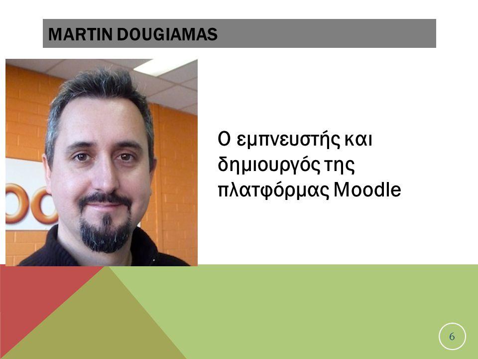 Ο εμπνευστής και δημιουργός της πλατφόρμας Moodle 6 MARTIN DOUGIAMAS