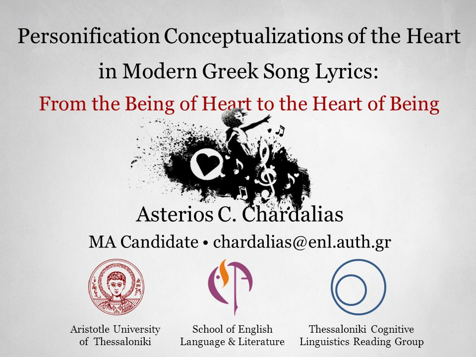 Personification Conceptualizations of the Heart in Modern Greek Song Lyrics: From the Being of Heart to the Heart of Being Asterios C. Chardalias MA C