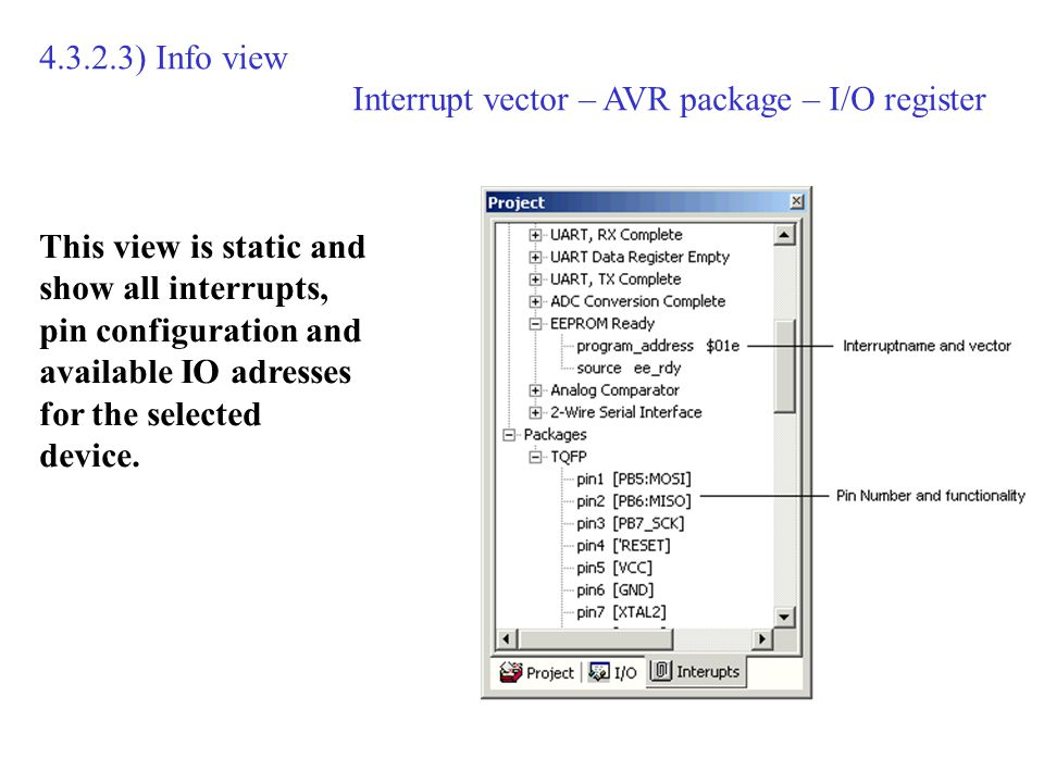 ) Info view Interrupt vector – AVR package – I/O register This view is static and show all interrupts, pin configuration and available IO adresses for the selected device.