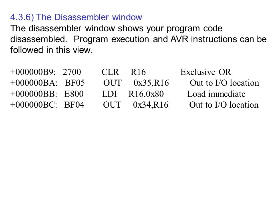 4.3.6) The Disassembler window The disassembler window shows your program code disassembled.