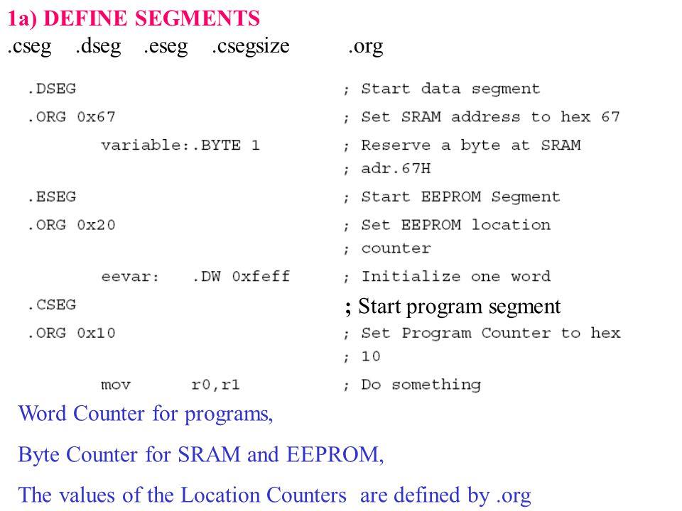 1b) PROGRAM MEMORY.db.dw.cseg.org 1c) EEPROM.db.dw.eseg.org Define (initialize) values using.DB and.DW