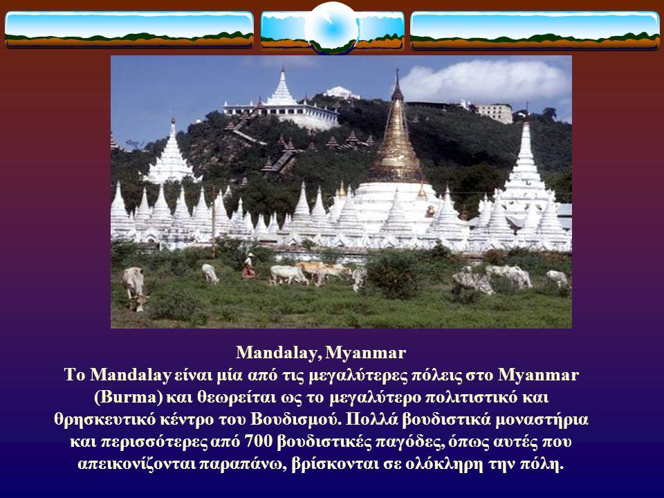 Mandalay, Myanmar Το Mandalay είναι μία από τις μεγαλύτερες πόλεις στο Myanmar (Burma) και θεωρείται ως το μεγαλύτερο πολιτιστικό και θρησκευτικό κέντρο του Βουδισμού.