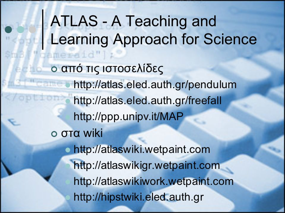 ATLAS - A Teaching and Learning Approach for Science από τις ιστοσελίδες http://atlas.eled.auth.gr/pendulum http://atlas.eled.auth.gr/freefall http://