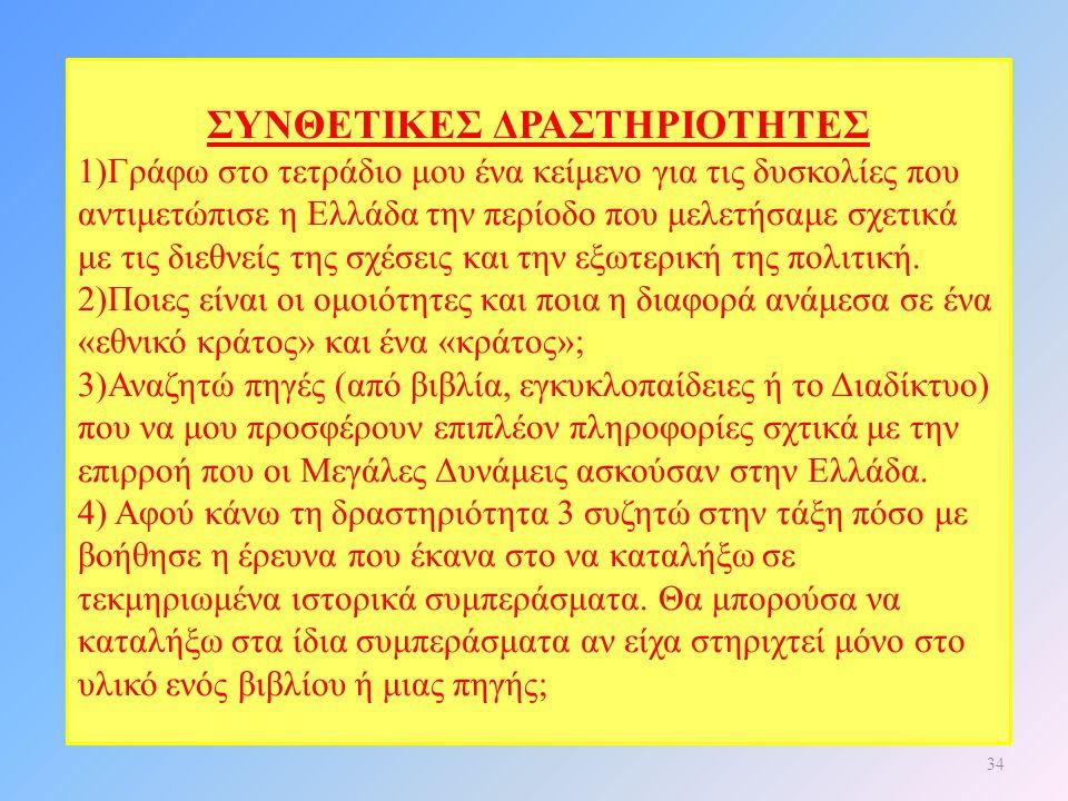 34 ΣΥΝΘΕΤΙΚΕΣ ΔΡΑΣΤΗΡΙΟΤΗΤΕΣ 1)Γράφω στο τετράδιο μου ένα κείμενο για τις δυσκολίες που αντιμετώπισε η Ελλάδα την περίοδο που μελετήσαμε σχετικά με τι