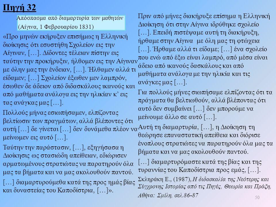 Πηγή 32 Απόσπασμα από διαμαρτυρία των μαθητών (Αίγινα, 1 Φεβρουαρίου 1831) «Προ μηνών εκήρυξεν επισήμως η Ελληνική διοίκησις ότι εσυστήθη Σχολείον εις