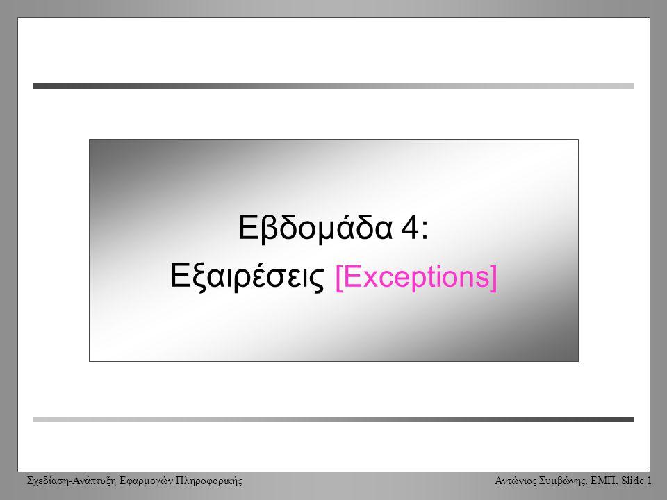 Σχεδίαση-Ανάπτυξη Εφαρμογών Πληροφορικής Αντώνιος Συμβώνης, ΕΜΠ, Slide 1 Week 4: Exceptions Εβδομάδα 4: Εξαιρέσεις [Exceptions]