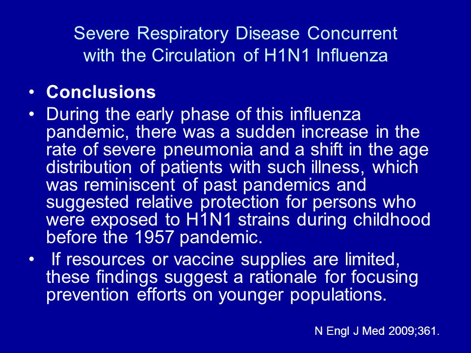 Severe Respiratory Disease Concurrent with the Circulation of H1N1 Influenza Conclusions During the early phase of this influenza pandemic, there was