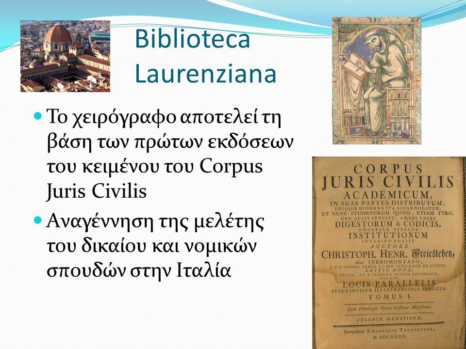 Biblioteca Laurenziana Το χειρόγραφο αποτελεί τη βάση των πρώτων εκδόσεων του κειμένου του Corpus Juris Civilis Aναγέννηση της μελέτης του δικαίου και