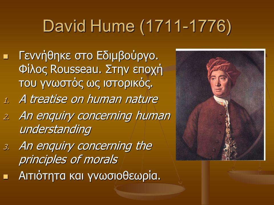 David Hume (1711-1776) Γεννήθηκε στο Εδιμβούργο. Φίλος Rousseau. Στην εποχή του γνωστός ως ιστορικός. Γεννήθηκε στο Εδιμβούργο. Φίλος Rousseau. Στην ε