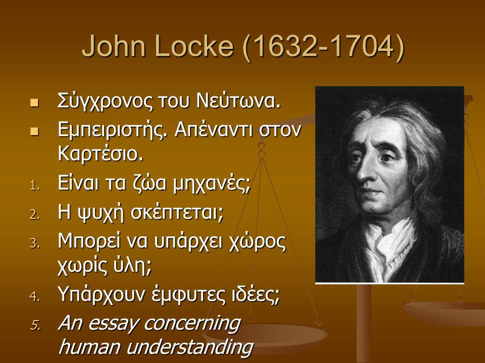 John Locke (1632-1704) Σύγχρονος του Νεύτωνα. Σύγχρονος του Νεύτωνα. Εμπειριστής. Απέναντι στον Καρτέσιο. Εμπειριστής. Απέναντι στον Καρτέσιο. 1. Είνα
