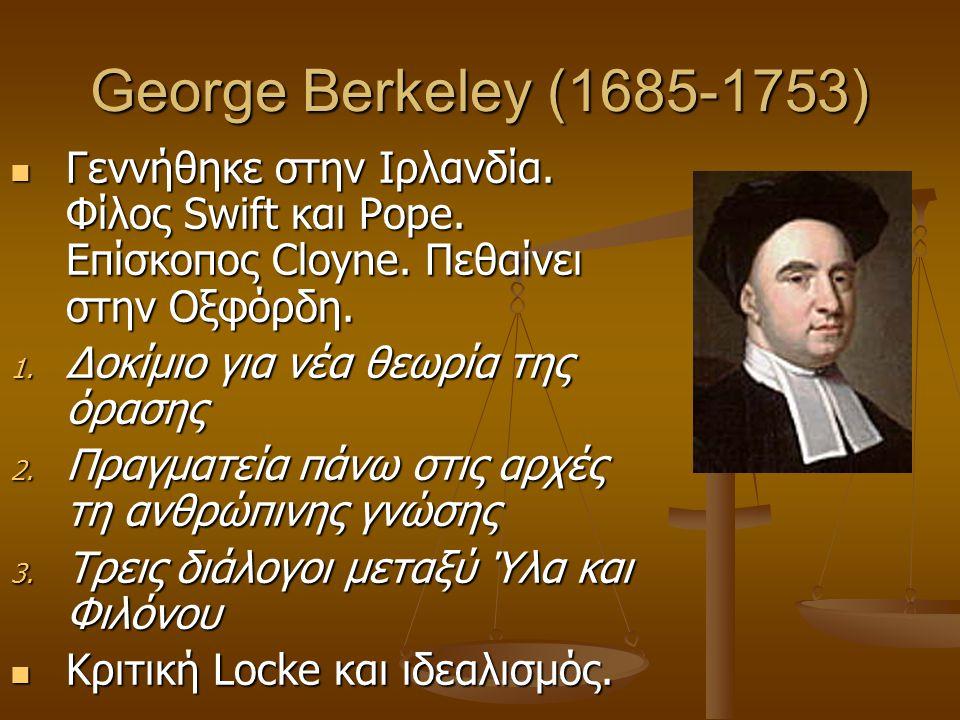 George Berkeley (1685-1753) Γεννήθηκε στην Ιρλανδία. Φίλος Swift και Pope. Επίσκοπος Cloyne. Πεθαίνει στην Οξφόρδη. Γεννήθηκε στην Ιρλανδία. Φίλος Swi