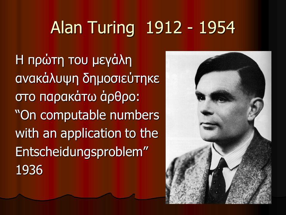 "25 Alan Turing 1912 - 1954 Η πρώτη του μεγάλη ανακάλυψη δημοσιεύτηκε στο παρακάτω άρθρο: ""On computable numbers with an application to the Entscheidun"