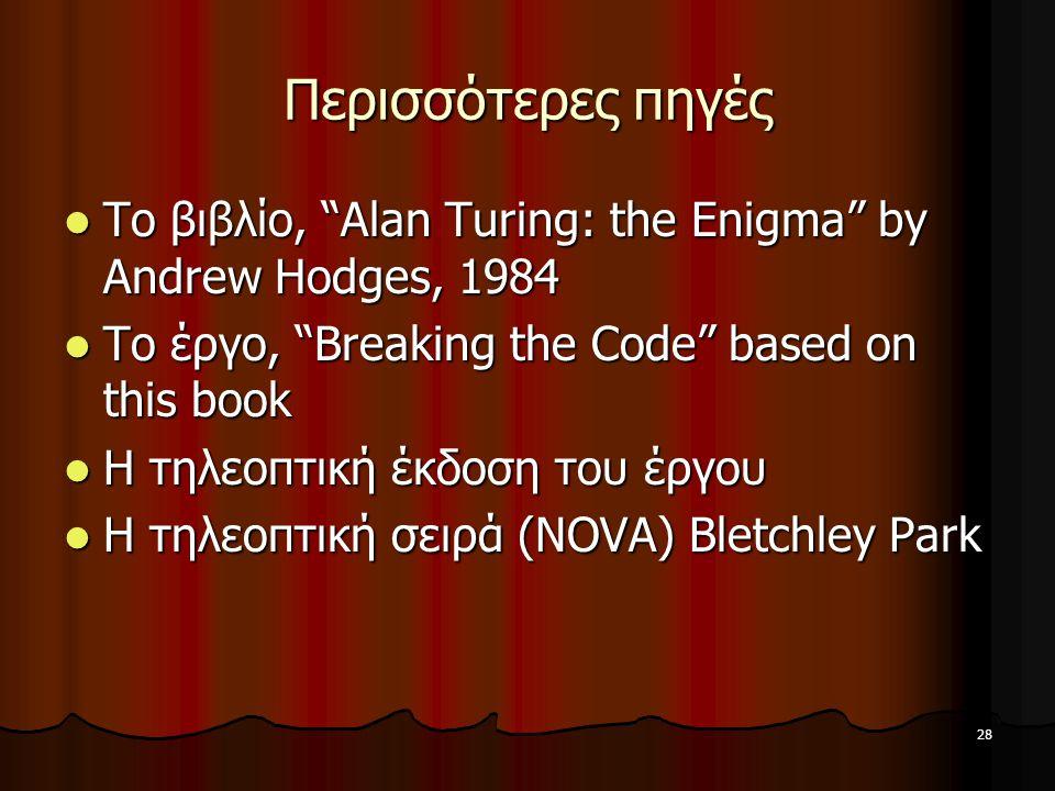 """28 Περισσότερες πηγές Το βιβλίο, """"Alan Turing: the Enigma"""" by Andrew Hodges, 1984 Το βιβλίο, """"Alan Turing: the Enigma"""" by Andrew Hodges, 1984 Το έργο,"""