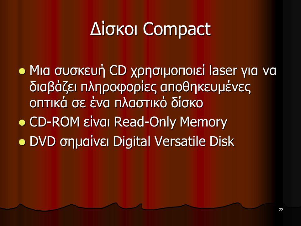 72 Δίσκοι Compact Μια συσκευή CD χρησιμοποιεί laser για να διαβάζει πληροφορίες αποθηκευμένες οπτικά σε ένα πλαστικό δίσκο Μια συσκευή CD χρησιμοποιεί