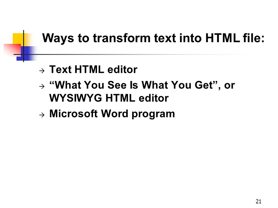 "21 Ways to transform text into HTML file:  Text HTML editor  ""What You See Is What You Get"", or WYSIWYG HTML editor  Microsoft Word program"