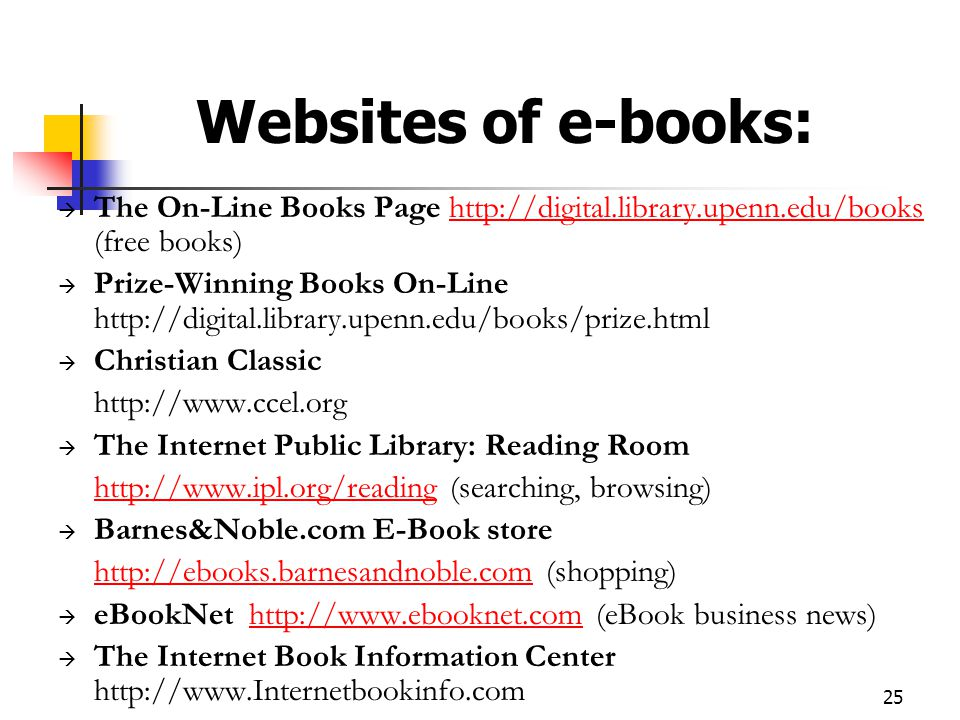 25 Websites of e-books:  The On-Line Books Page http://digital.library.upenn.edu/books (free books)http://digital.library.upenn.edu/books  Prize-Win