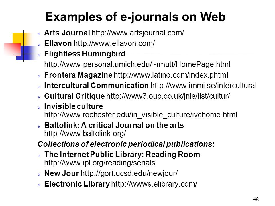 48 Examples of e-journals on Web  Arts Journal http://www.artsjournal.com/  Ellavon http://www.ellavon.com/  Flightless Humingbird http://www-perso
