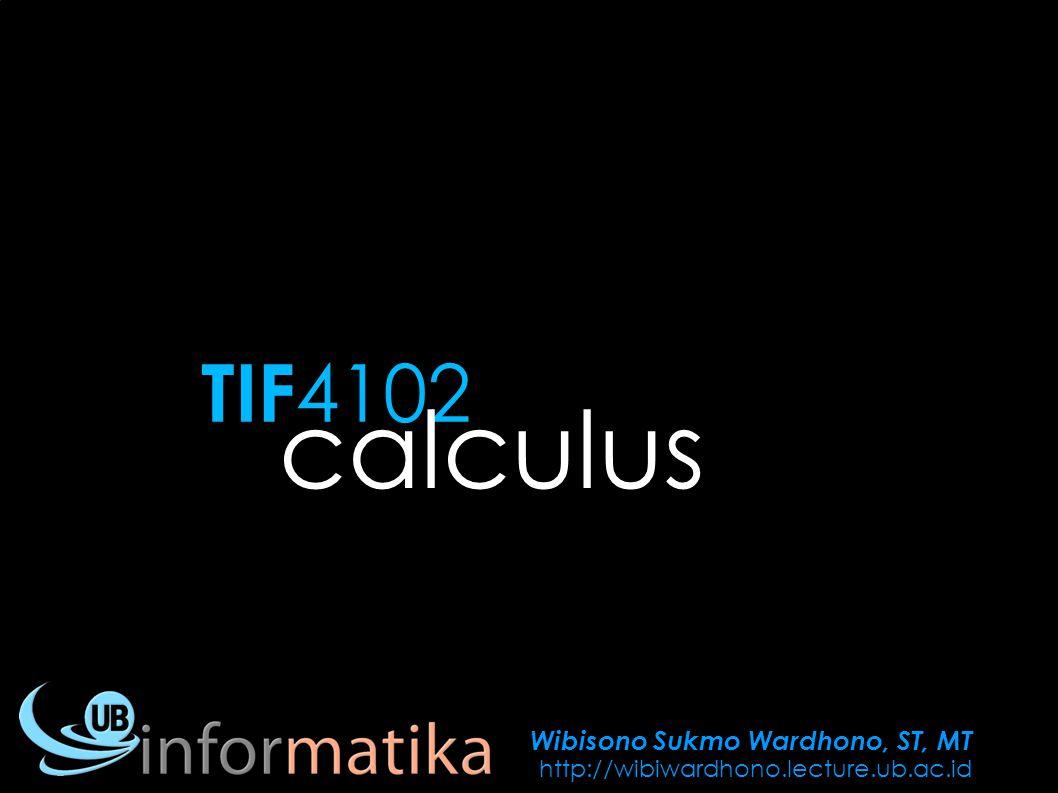 Wibisono Sukmo Wardhono, ST, MT http://wibiwardhono.lecture.ub.ac.id TIF 4102 calculus