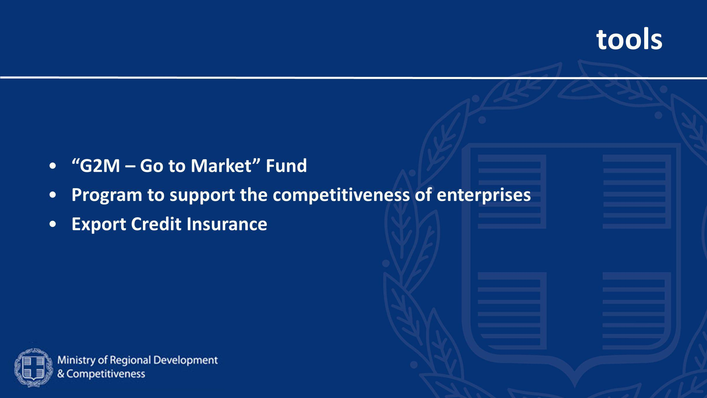 tools G2M – Go to Market Fund Program to support the competitiveness of enterprises Export Credit Insurance
