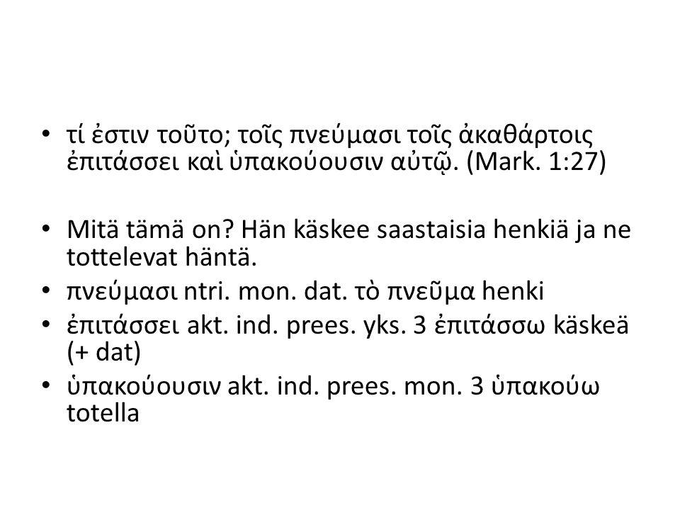 ἦσαν δὲ τινες τῶν γραμματέων ἐκεῖ (=siellä) (Mark.) – Siellä oli joitakin kirjanoppineita (sananmuk.
