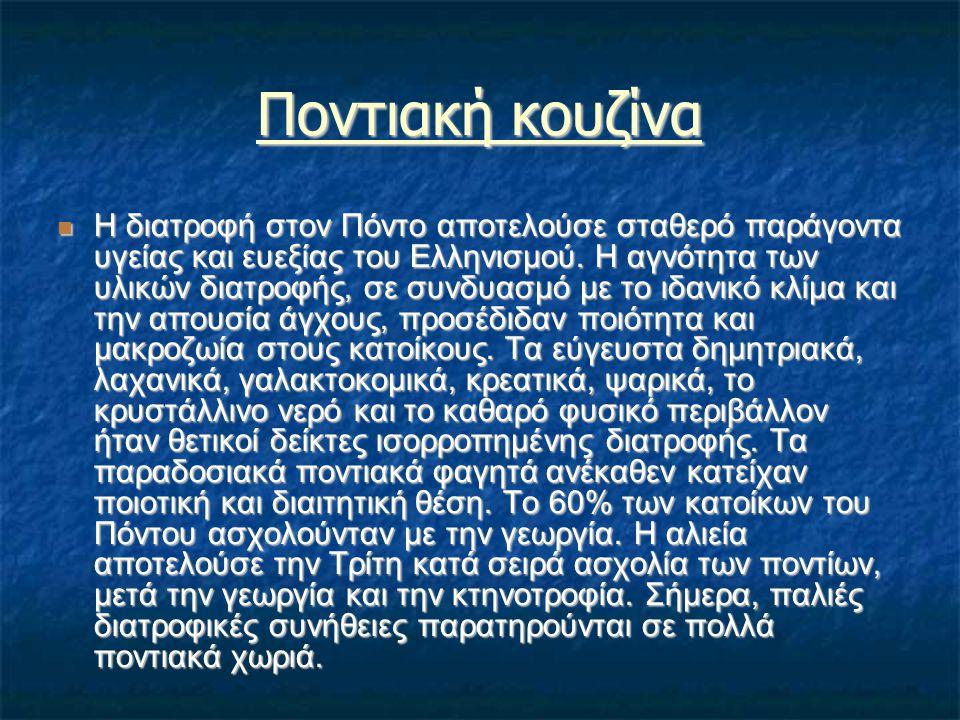 Ποντιακή κουζίνα Η διατροφή στον Πόντο αποτελούσε σταθερό παράγοντα υγείας και ευεξίας του Ελληνισμού. Η αγνότητα των υλικών διατροφής, σε συνδυασμό μ