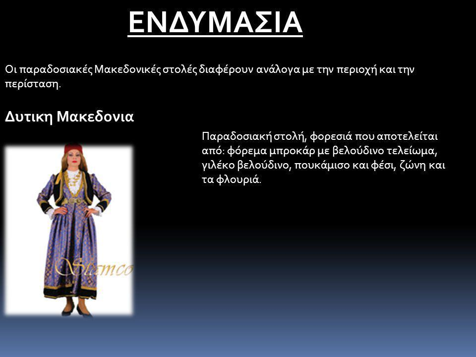 ΕΝΔΥΜΑΣΙΑ Οι παραδοσιακές Μακεδονικές στολές διαφέρουν ανάλογα με την περιοχή και την περίσταση.