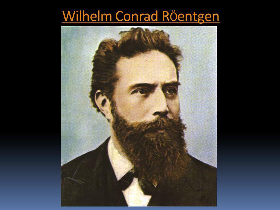 Wilhelm Conrad R Ö entgenWilhelm Conrad R Ö entgen