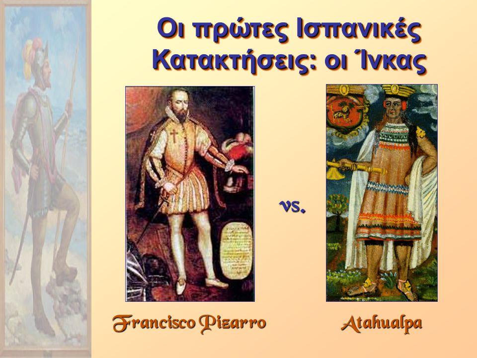 Francisco Pizarro Οι πρώτες Ισπανικές Κατακτήσεις: οι Ίνκας Atahualpa vs.