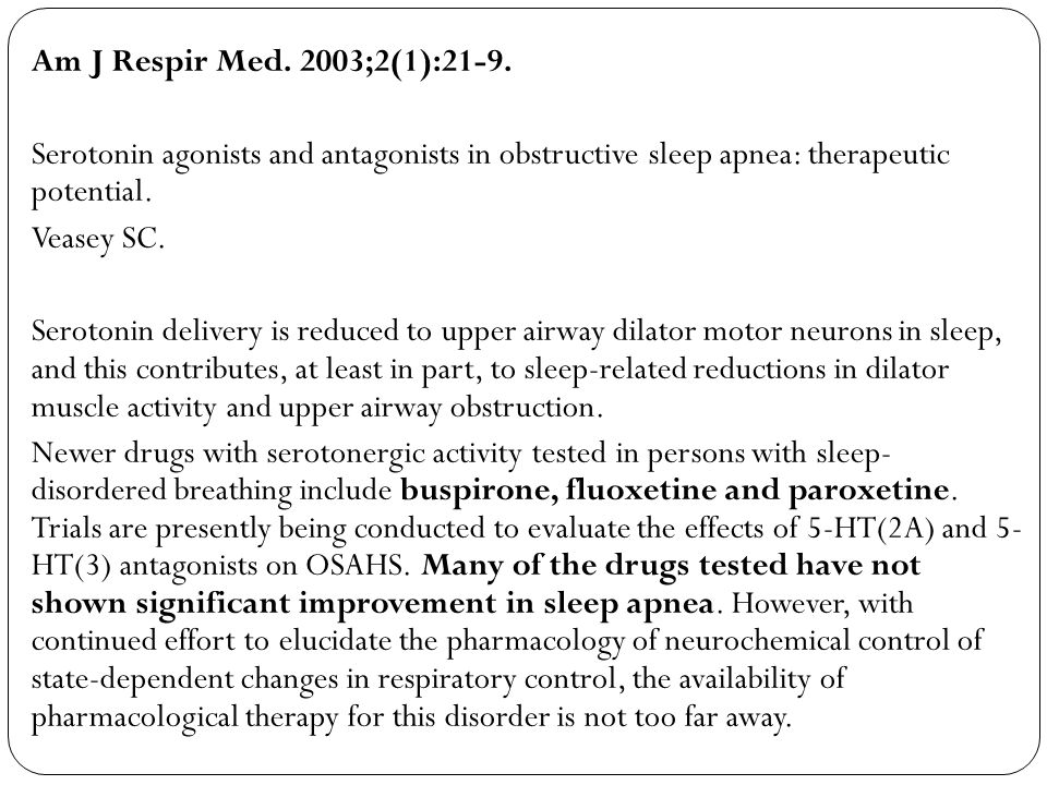 Am J Respir Med. 2003;2(1):21-9. Serotonin agonists and antagonists in obstructive sleep apnea: therapeutic potential. Veasey SC. Serotonin delivery i