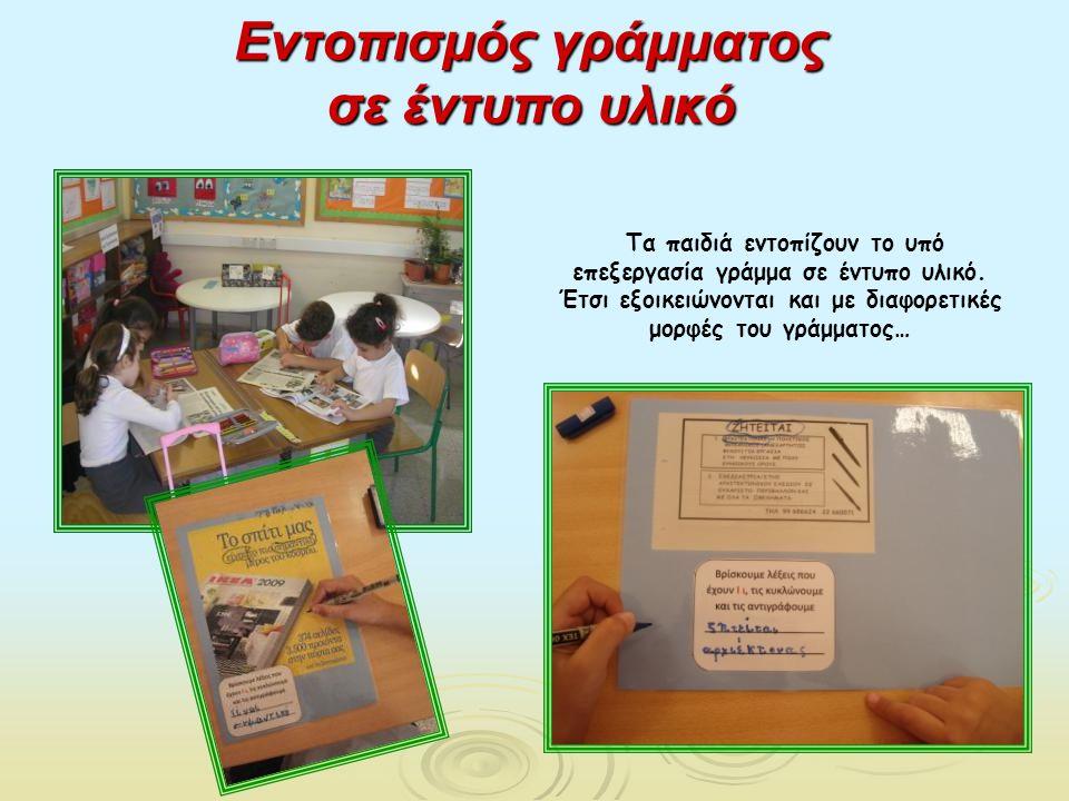 Εντοπισμός γράμματος σε έντυπο υλικό Τα παιδιά εντοπίζουν το υπό επεξεργασία γράμμα σε έντυπο υλικό. Έτσι εξοικειώνονται και με διαφορετικές μορφές το