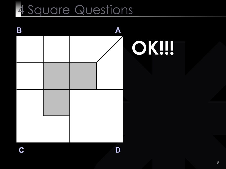 8 B A D C OK!!! 4 Square Questions