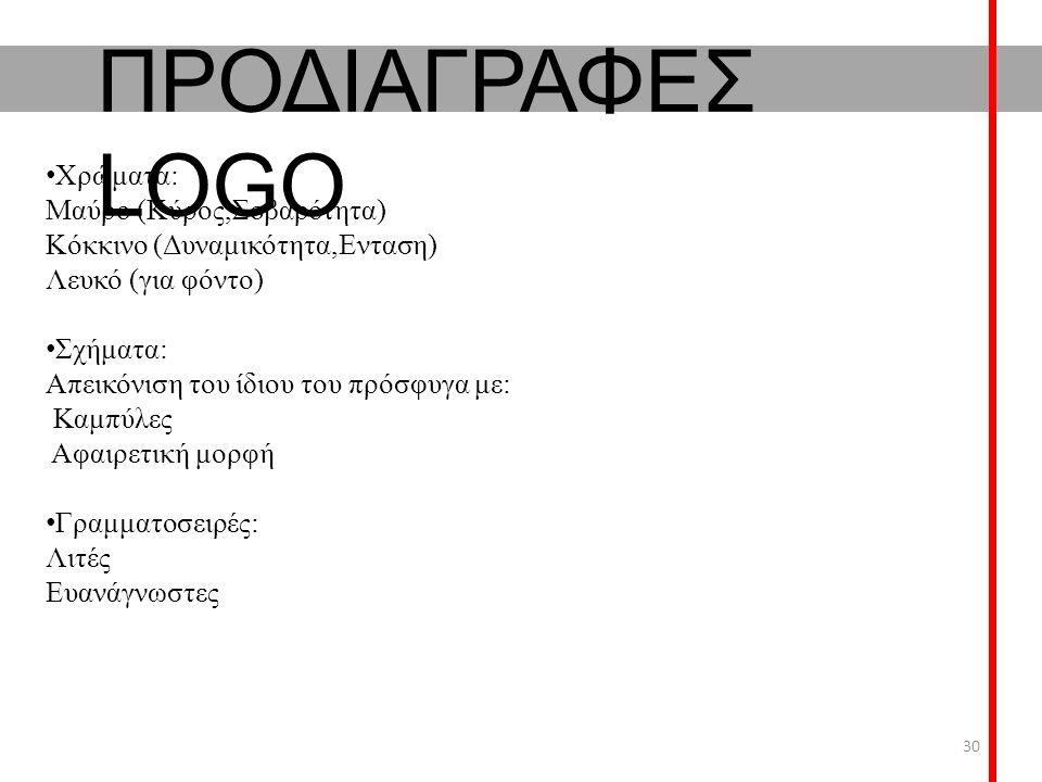 ΠΡΟΔΙΑΓΡΑΦΕΣ LOGO Χρώματα: Μαύρο (Κύρος,Σοβαρότητα) Κόκκινο (Δυναμικότητα,Ενταση) Λευκό (για φόντο) Σχήματα: Απεικόνιση του ίδιου του πρόσφυγα με: Καμπύλες Αφαιρετική μορφή Γραμματοσειρές: Λιτές Ευανάγνωστες 30
