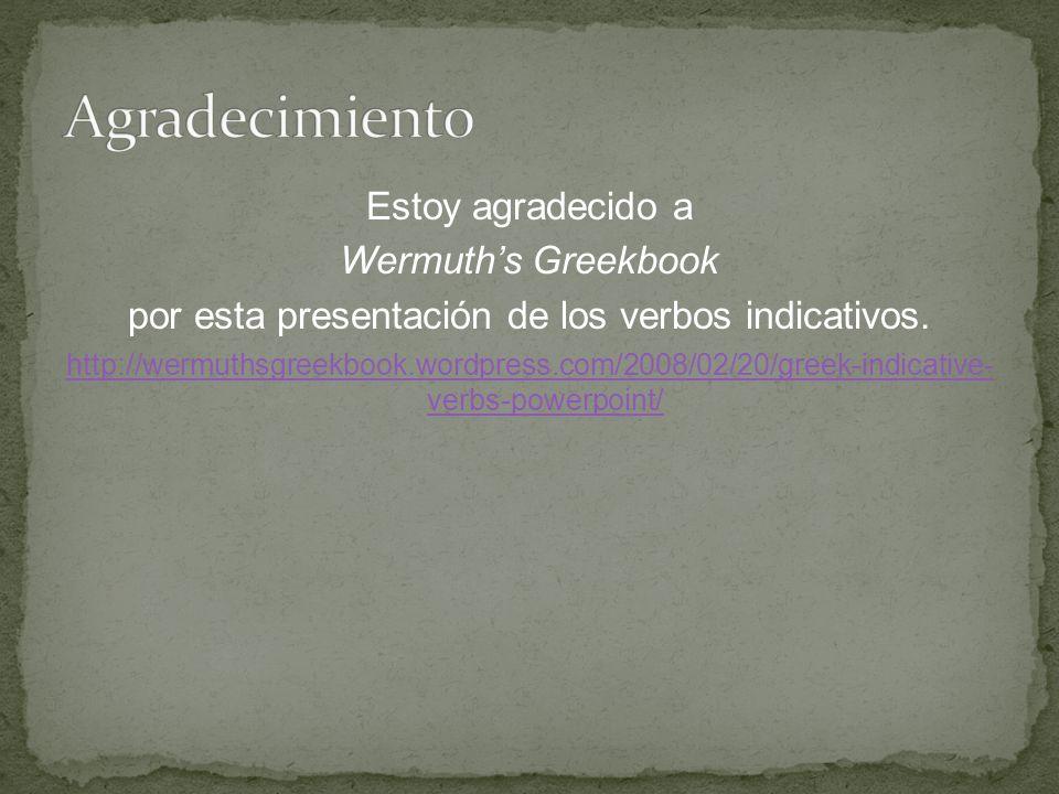 Estoy agradecido a Wermuth's Greekbook por esta presentación de los verbos indicativos.