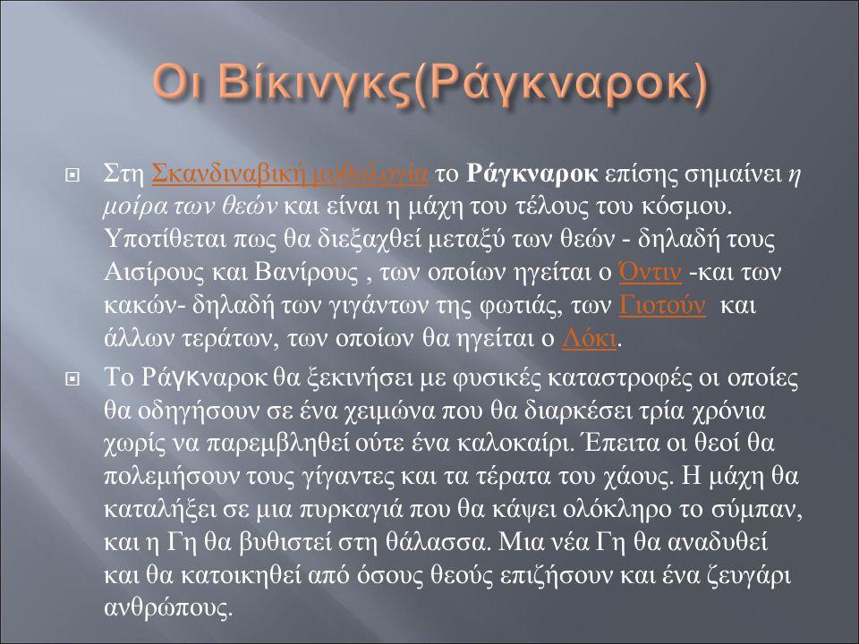  Στη Σκανδιναβική μυθολογία το Ράγκναροκ επίσης σημαίνει η μοίρα των θεών και είναι η μάχη του τέλους του κόσμου. Υποτίθεται πως θα διεξαχθεί μεταξύ