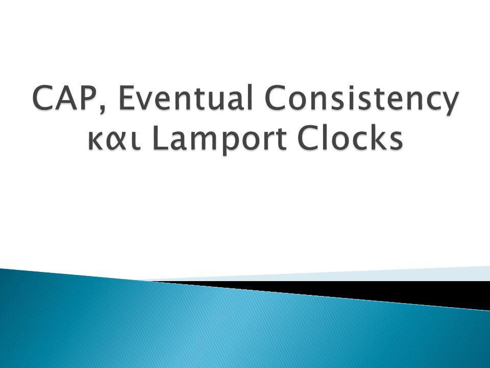  Ιστορία  ACID  CAP Theorem  Eventual consistency και BASE  Enter NoSQL  Χαρακτηριστικά NoSQL βάσεων  NoSQL taxonomy  Ρολόγια Lamport 2