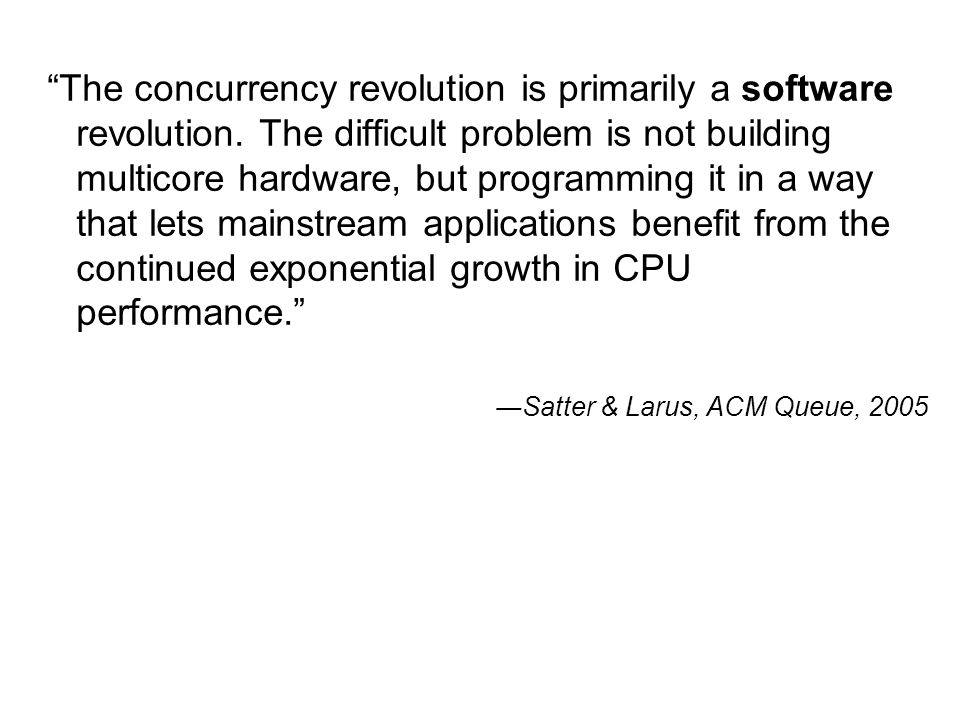 The concurrency revolution is primarily a software revolution.