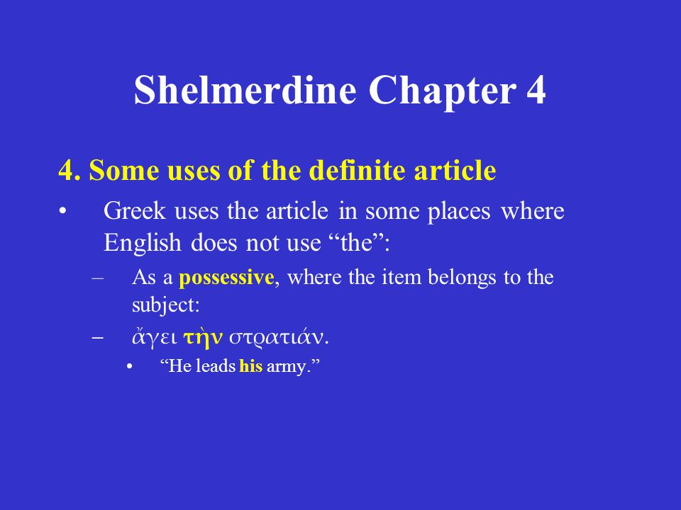 """Shelmerdine Chapter 4 4. Some uses of the definite article Greek uses the article in some places where English does not use """"the"""": –As a possessive, w"""