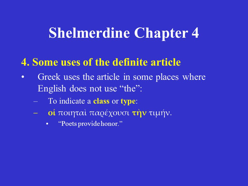 """Shelmerdine Chapter 4 4. Some uses of the definite article Greek uses the article in some places where English does not use """"the"""": –To indicate a clas"""