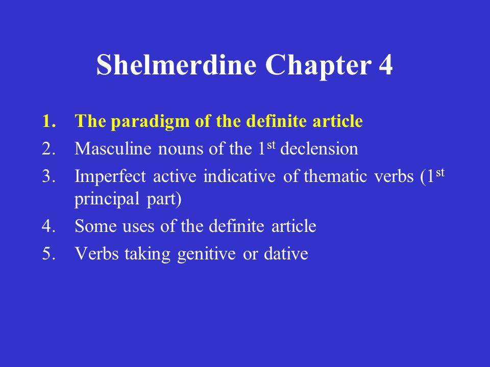 Shelmerdine Chapter 4 1.The paradigm of the definite article Recall the feminine forms of the article: singular Nom.
