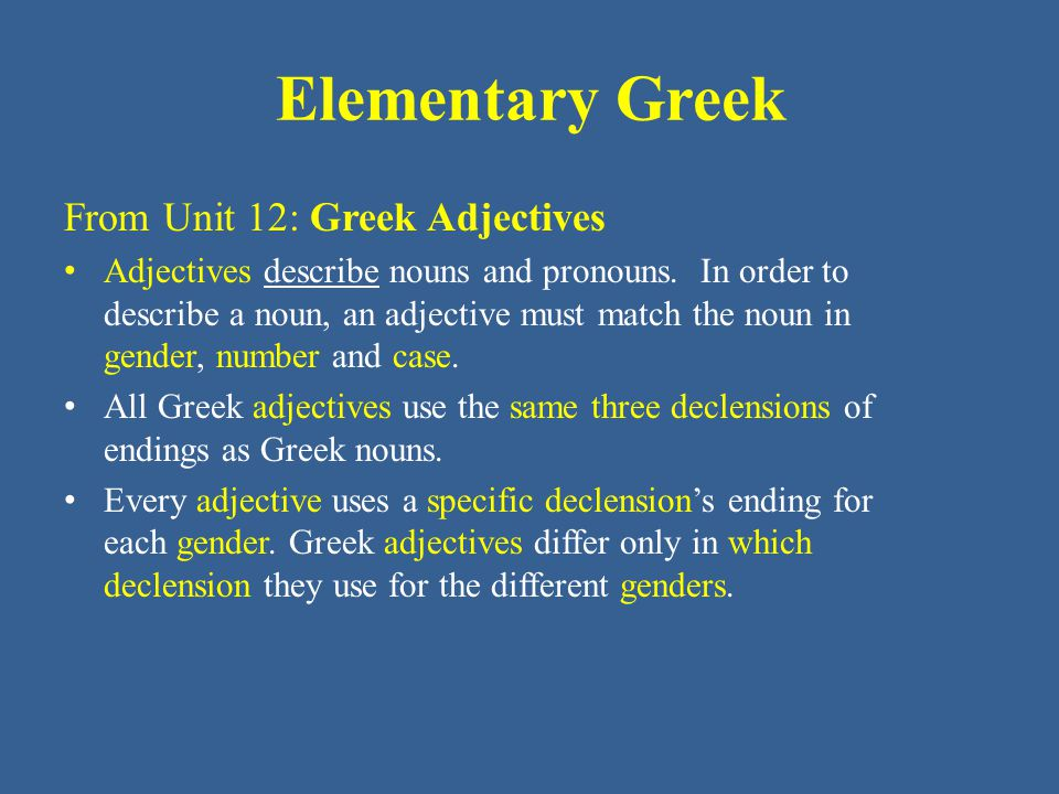 Elementary Greek From Unit 12: Greek Adjectives Adjectives describe nouns and pronouns.