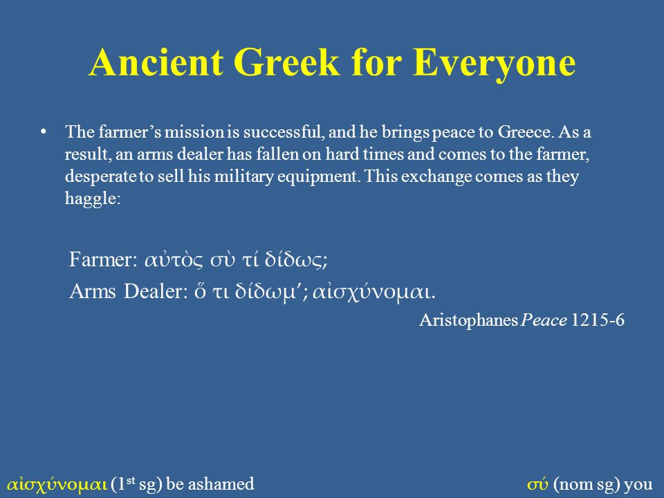 Ancient Greek for Everyone The farmer's mission is successful, and he brings peace to Greece.